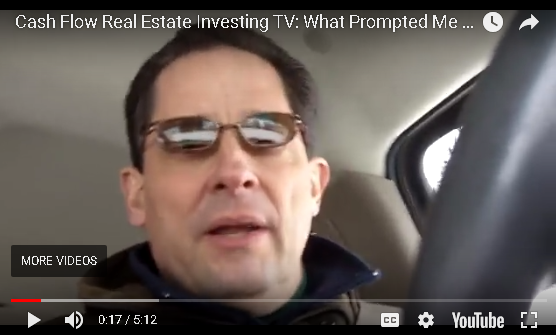 Cash Flow Real Estate Investing TV: What Prompted Me...