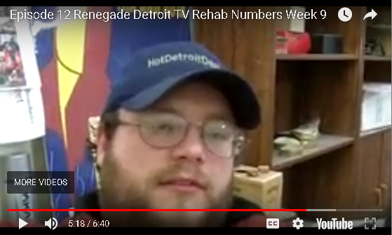 Ep 12 Renegade Detroit TV - Week 9 - Rehab Numbers