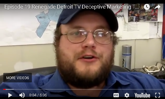 Ep 19 Renegade Detroit TV - Deceptive Marketing Tactics