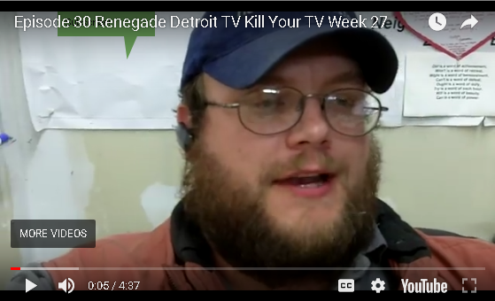 Ep 30 Renegade Detroit TV -Kill Your TV
